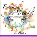 Enough Already! - 6 Guided Audios (almost 2 hours total of MP3 audio) (AU)