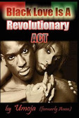 Black Love Is A Revolutionary Act BY Umoja 1173PB