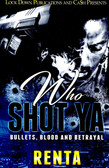 Who SHOT Ya : Bullets, Blood and Betrayal by RENTA