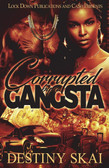 Corrupted By A Gangsta by Destiny Skai