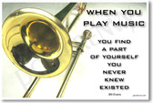 Trombone - When you play music you discover a part of yourself that you never knew existed.  - Bill Evans