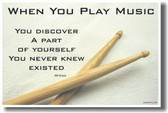 Drum Sticks - When You Play Music You Discover a Part of Yourself That You Never Knew Existed - Bill Evans Music Poster