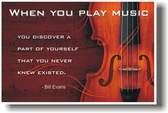 When you play music you discover a part of yourself that you never knew existed - Bill Evans - Violin Poster