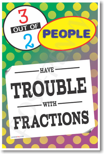 3 Out Of 2 People Have Trouble with Fractions Math Poster