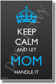 Keep Calm and Let Mom Handle It - NEW Humor Poster