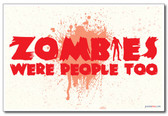 Zombies Were People Too - NEW Humor Poster
