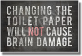Changing the Toilet Paper Will Not Cause Brain Damage - Funny PosterEnvy Poster
