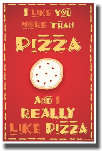 I Like You More Than Pizza and I Really Like Pizza - PosterEnvy Poster