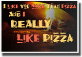 I Like You More Than Pizza and I Really Like Pizza - Funny Humor Joke Poster