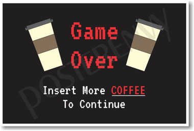 Game Over Insert Coffee - NEW Funny Humor Poster (hu262)