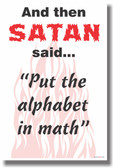 "And Then Satan Said ""Put the Alphabet in Math"" - NEW Humorous Poster"