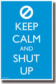 Keep Calm and Shut Up - NEW Humor Poster