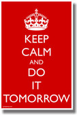 Keep Calm and Do It Tomorrow