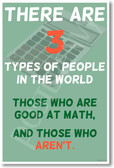 There are three types of people in the world those who are good at math classroom mathematics funny humor school teacher poster hu259