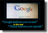 """Google Before You Tweet"" is the New ""Think Before You Speak"""