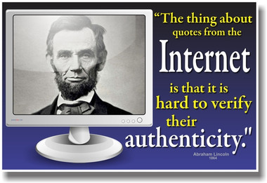 "PosterEnvy - ""The Thing About Quotes From The Internet Is That It Is Hard to Verify Their Authenticity"" - Abraham Lincoln 1864 - Humor Poster"