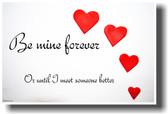 Be Mine Forever Or Until I Meet Someone Else