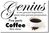 Genius is 1 Part Inspiration and 99% Perspiration + 5 parts Coffee - Humor Poster