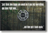 "Dharma Initiative - LOST - ""Just think how happy you would be if you lost everything you have right now, and then got it back again."""