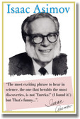 Isaac Asimov - The Most Exciting Phrase To Hear... Science Fiction Writer Poster