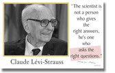 """Claude Levi-Strauss - """"The scientist is not the person who gives the right answers...."""""""