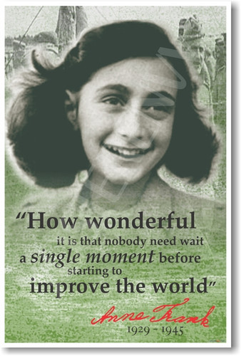 Anne Frank How Wonderful It Is That Nobody Need Wait a Single Moment Before Starting to Improve the World History Classroom PosterEnvy Poster