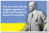 Henry Ford - The One Who Has the Largest Capacity for Work and Thought is Bound to Succeed