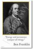 "Ben Franklin - ""Energy and persistence conquer all things."""