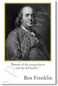 "Ben Franklin - ""Beware of the young doctor and the old barber."""
