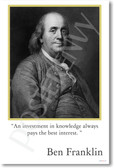 "Ben Franklin - ""An investment in knowledge always pays the best interest."""