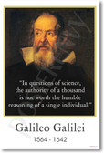 "Galileo Galilei - ""In questions of science, the authority of a thousand is not worth the humble reasoning of a single individual."""