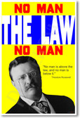 """Teddy Roosevelt - """"No man is above the law and no man is below it."""""""