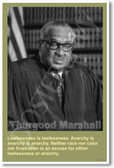 "Supreme Court Justice Thurgood Marshall - ""Lawlessness is lawlessness.  Anarchy is anarchy is anarchy.  Neither race nor color nor frustration is an excuse for either lawlessness or anarchy."""