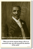 """George Washington Carver - """"When you do the common things in life in an uncommon way, you will command the attention of the world."""""""