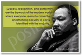 "Martin Luther King Jr. - ""Success, recognition and conformity are the bywords of the modern world where everyone seems to crave the anesthetizing security of being identified with the majority."""