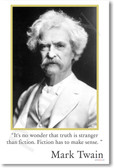 Mark Twain - It is no wonder that Truth is stranger than Fiction.