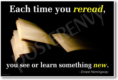 Each Time You Re-Read, You See or Learn Something New - Ernest Hemingway - NEW Classroom Motivational PosterEnvy Poster