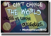 We Can't Change The World Unless We Change Ourselves - Hip Hop Rapper Notorious BIG - NEW Classroom Motivational PosterEnvy Poster