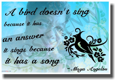 A Bird Doesn't Sing Because It Has An Answer It Sings Because It Has a Song - African American Author Maya Angelou - NEW Classroom Motivational PosterEnvy Poster