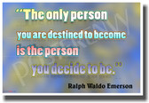 The Only Person You Are Destined to Become Is the Person You Decide To Be - Ralph Waldo Emerson - NEW Classroom Motivational PosterEnvy Poster