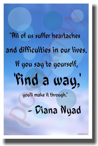 All of Us Suffer Heartaches & Difficulties In Our Lives If You Say To Yourself Find A Way You'll Make It Through - American Long Distance Swimmer Diana Nyad - NEW Classroom Motivational PosterEnvy Poster