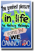 The Greatest Pleasure in Life Is Doing Things People Say We Cannot Do 2 - NEW Classroom Motivational Poster