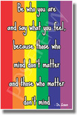 Be Who You Are and Say What You Feel Because Those Who Mind Don't Matter and Those Who Matter Don't Mind - Doctor Seuss - Rainbow Flag - NEW Motivational PosterEnvy Poster