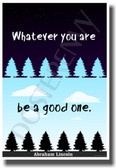 Whatever You Are Be a Good One - American President Abraham Lincoln - NEW Classroom Motivational Poster