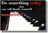 Do Something Today That You Will Thank Yourself For Tomorrow - Piano - NEW Classroom Musical Motivational PosterEnvy Poster