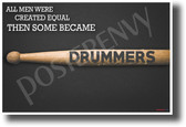 All Men Were Created Equal, Then Some Became Drummers - NEW Music Poster (mu086) - PosterEnvy Poster
