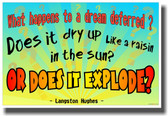 What Happenes To A Dream Deferred? Does It Dry Up Like a Raisin in the Sun? - African American Author Langston Hughes - NEW Classroom Motivational PosterEnvy Poster