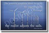 Wind Turbines Alternative Clean Energy Global Warming Climate Change - The Pessimist Complains About the Wind; The Optimist Expects It to Change; The Realist Adjusts the Sails - William Arthur Ward - NEW Classroom Motivational PosterEnvy Poster