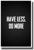 Have Less. Do More - NEW Classroom Motivational PosterEnvy Poster