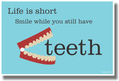 Life Is Short Smile While You Still Have Teeth - NEW Classroom Motivational Poster